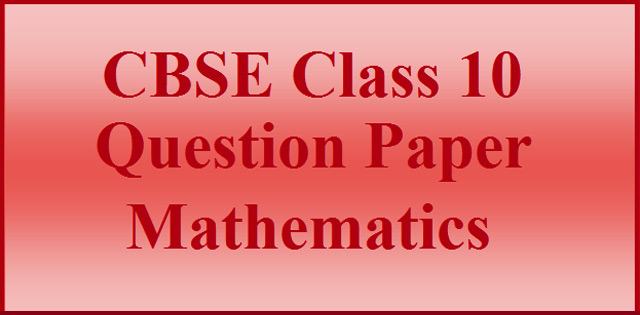 CBSE Class 10 Mathematics Question Paper 2017: Delhi Region