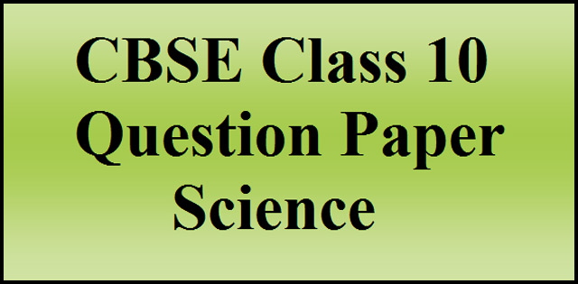 Class 10 Science Question Paper 2017: Delhi Region