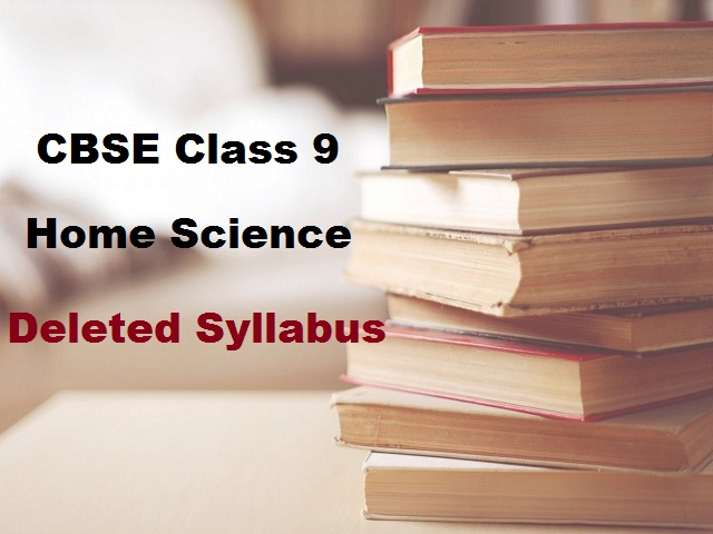 CBSE Class 9 Home Science Deleted Syllabus for 2020-2021