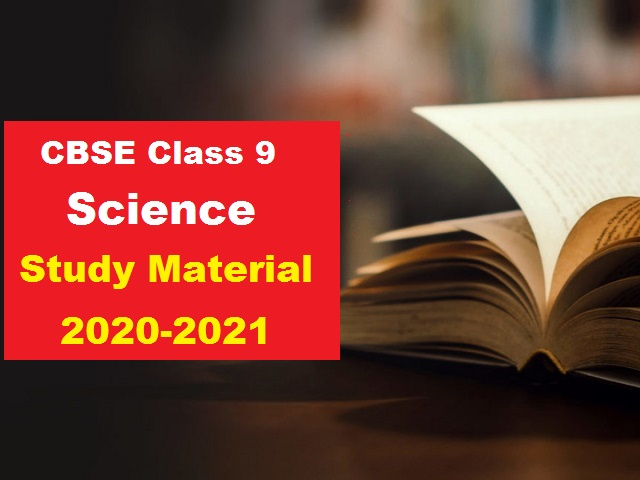 CBSE Class 9 Science Study Material for 2020-2021