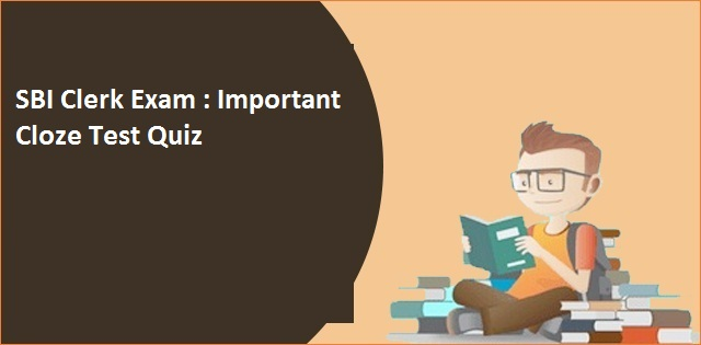 SBI Clerk Exam 2018: Cloze Test Quiz