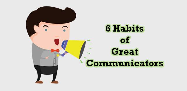6 habits that will help you become a great communicator
