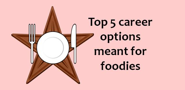 Career options that are ideal for foodies