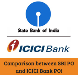 Comparison between SBI PO and ICICI Bank PO!