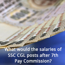 Revised Salary of SSC CGL posts after 7th Pay Commission?