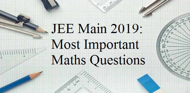 JEE Main 2019: 100 Most Important Solved Questions of