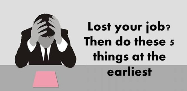 Lost your job? Then do these 5 things at earliest