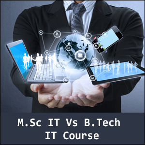 M Sc IT Vs B Tech IT which course should you opt for