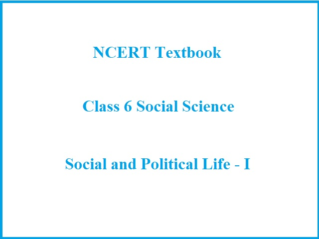 NCERT Book for Class 6 Civics (PDF): Social and Political Life - I