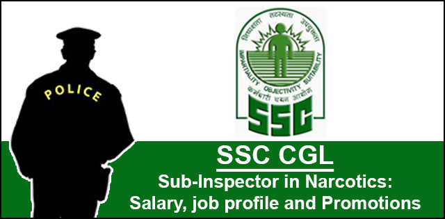 SSC CGL Sub-Inspector in Narcotics: Salary, job profile and Promotions