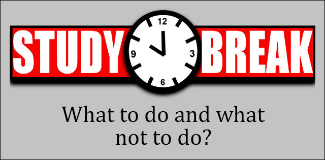Study Breaks: What to do and what not to do?