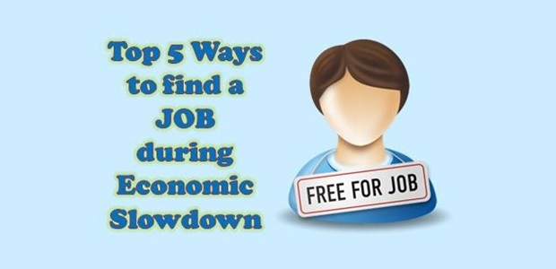 Top 5 ways to find a job during Economic Slowdown