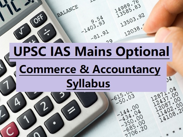 UPSC IAS Mains 2020: Syllabus for Commerce & Accountancy Optional Papers
