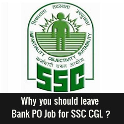 Why you should leave Bank PO Job for SSC CGL