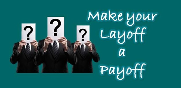 6 ways to make your layoff a payoff