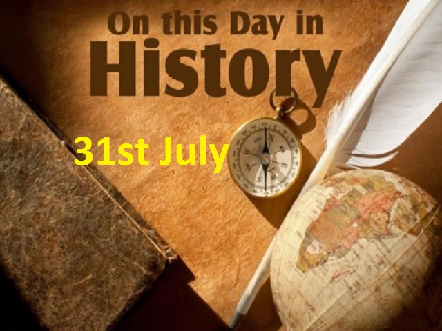 Today's day in history: 31st July