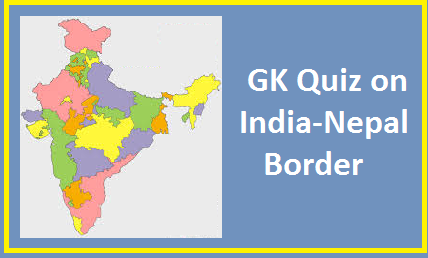 GK Quiz on India Nepal border