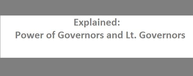 What are the Powers of Governors and Lt  Governors- Explained